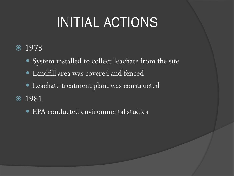 INITIAL ACTIONS 1978. System installed to collect leachate from the site. Landfill area was covered and fenced.