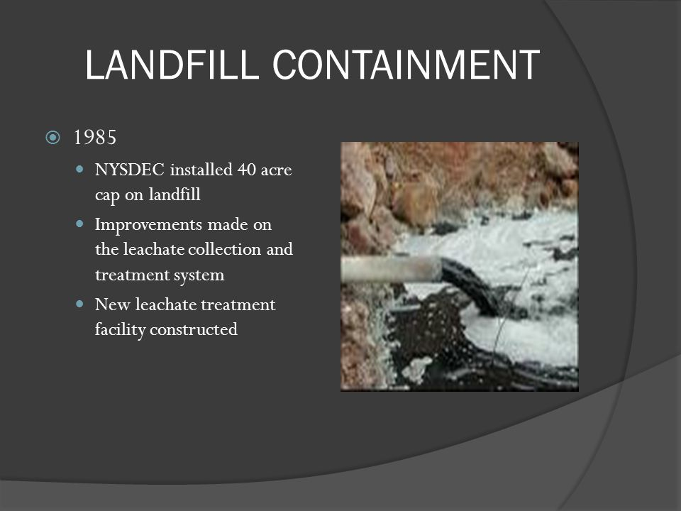 LANDFILL CONTAINMENT 1985 NYSDEC installed 40 acre cap on landfill
