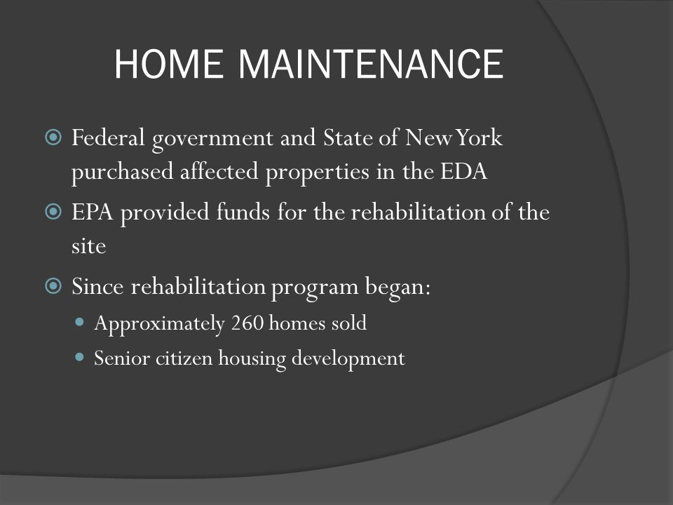 HOME MAINTENANCE Federal government and State of New York purchased affected properties in the EDA.