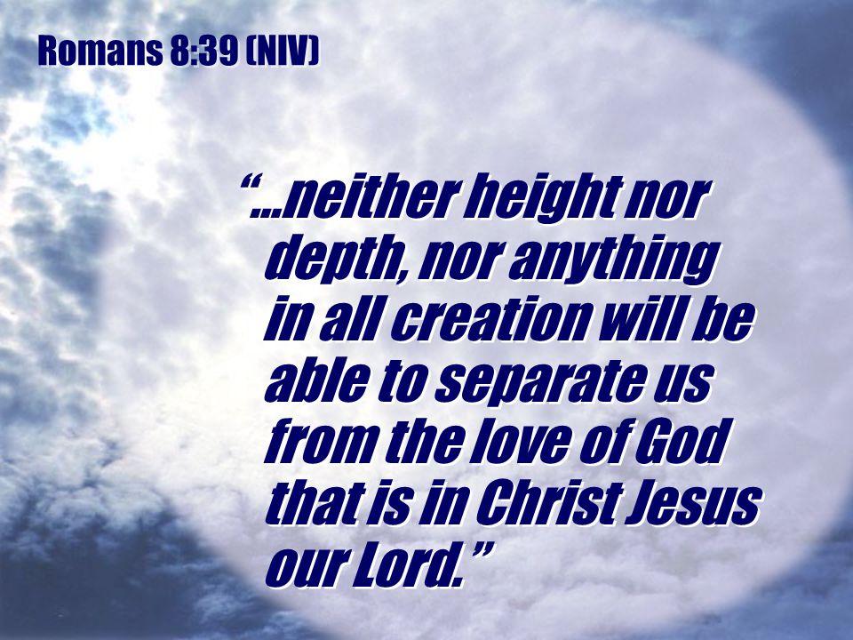 Romans 8:39 (NIV)
