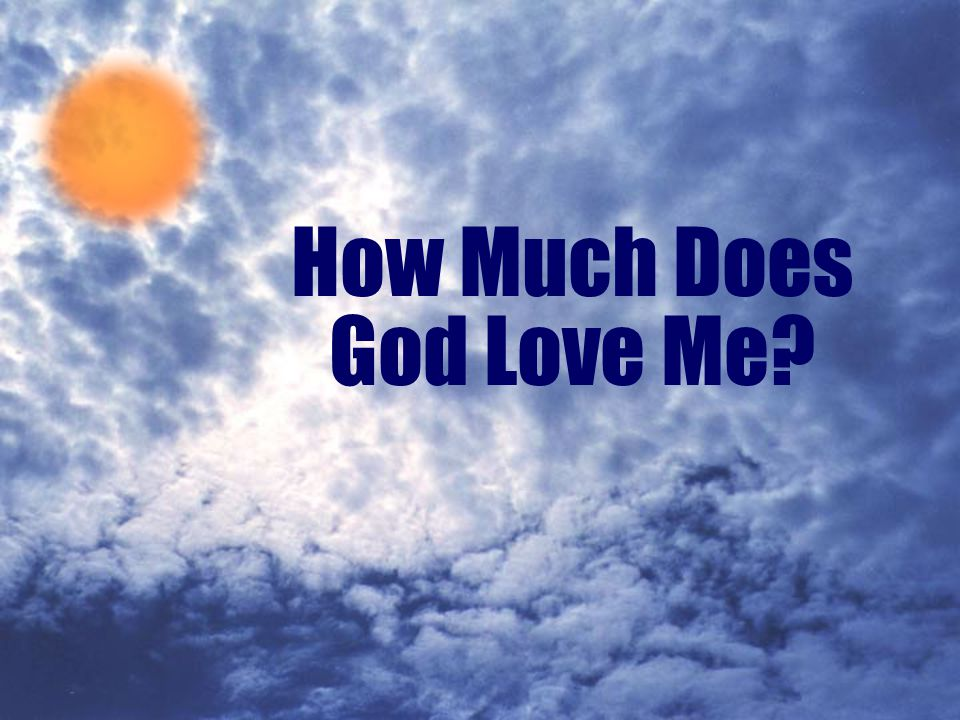 How Much Does God Love Me