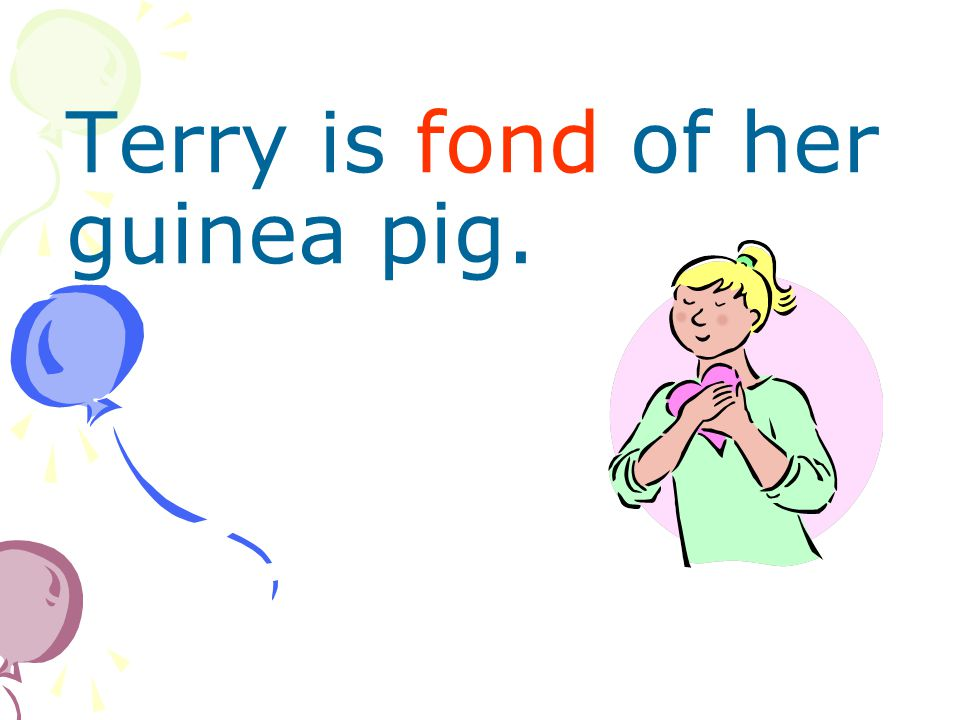 Terry is fond of her guinea pig.