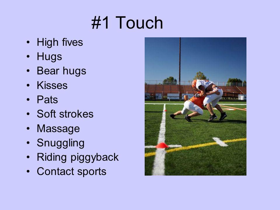#1 Touch High fives Hugs Bear hugs Kisses Pats Soft strokes Massage