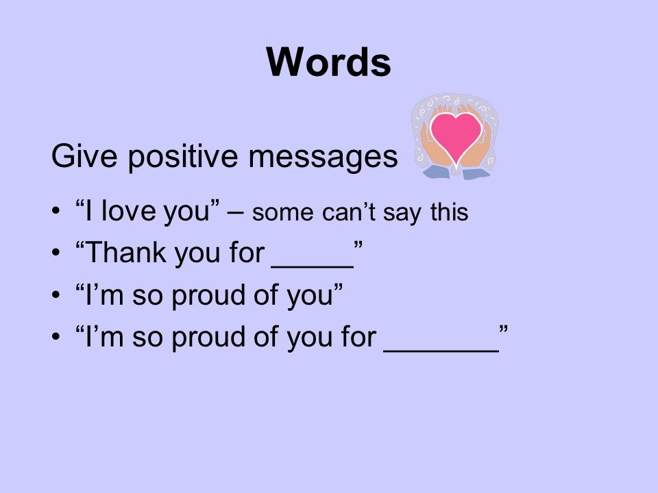 Words Give positive messages I love you – some can't say this