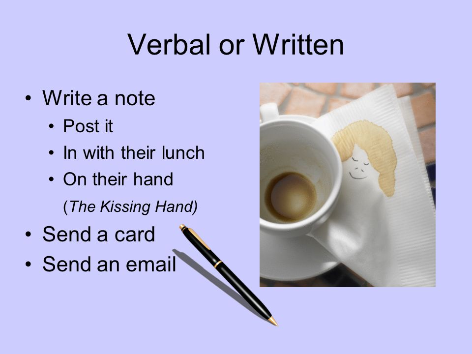 Verbal or Written Write a note Send a card Send an email Post it