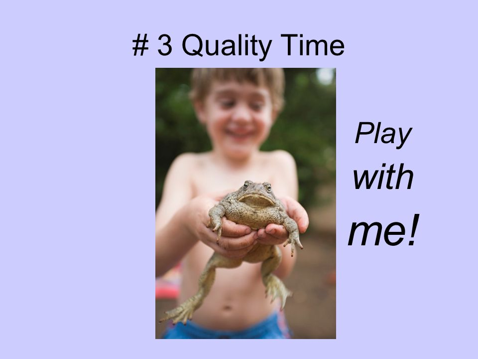 # 3 Quality Time Play with me!