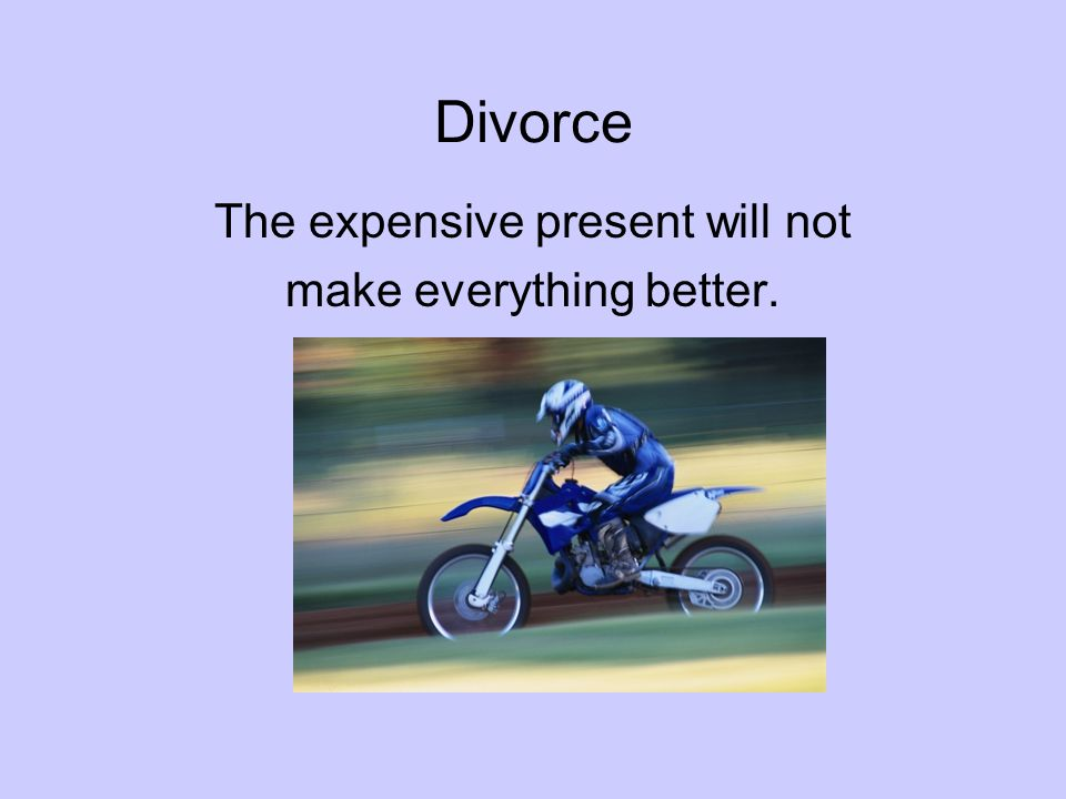 Divorce The expensive present will not make everything better.