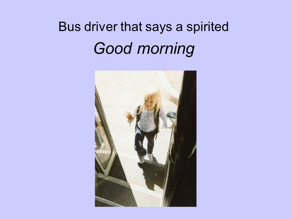 Bus driver that says a spirited