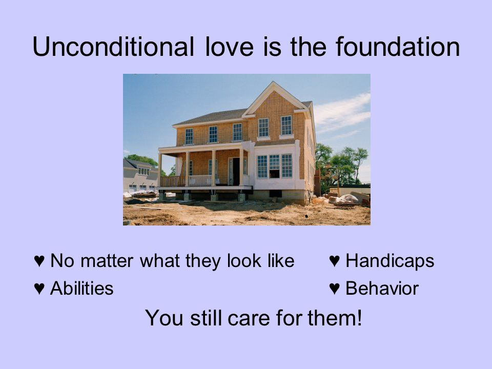 Unconditional love is the foundation