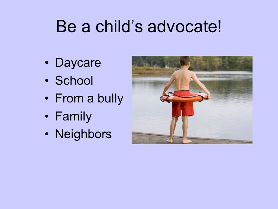 Be a child's advocate! Daycare School From a bully Family Neighbors