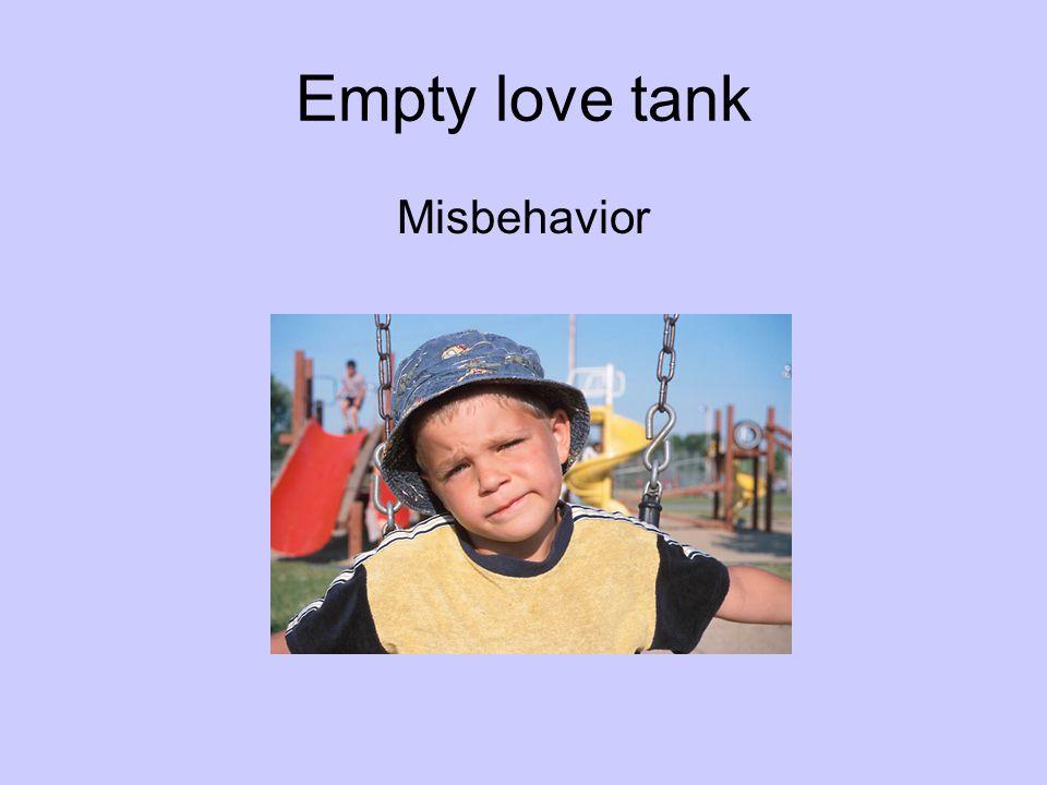 Empty love tank Misbehavior