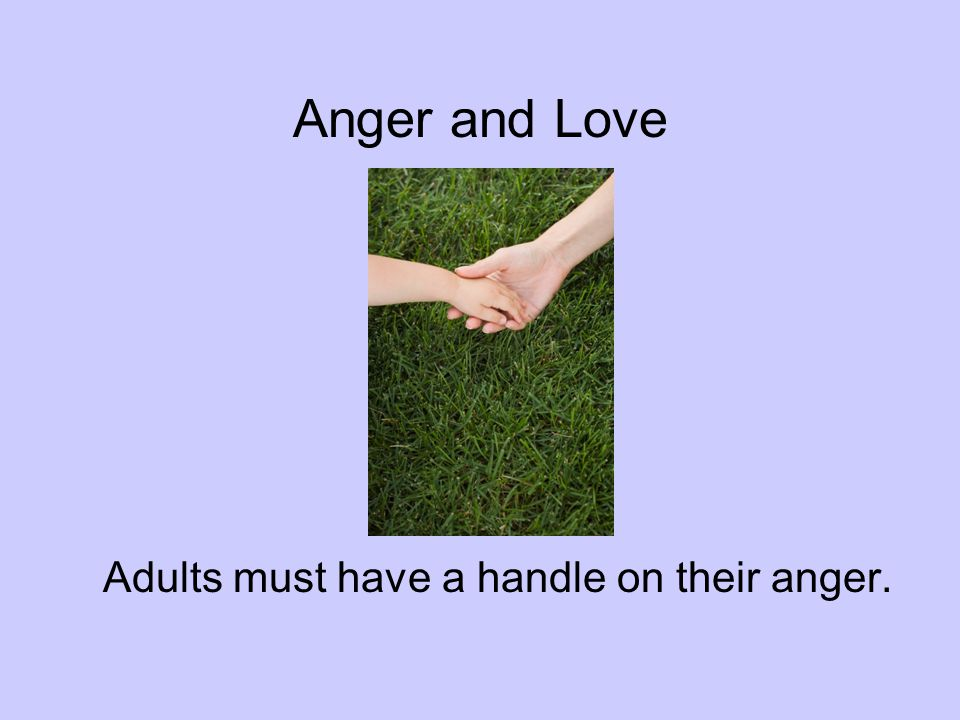Adults must have a handle on their anger.