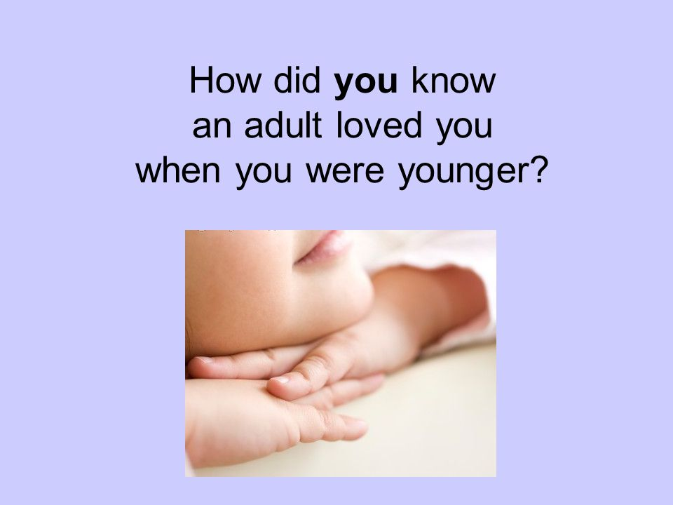 How did you know an adult loved you when you were younger