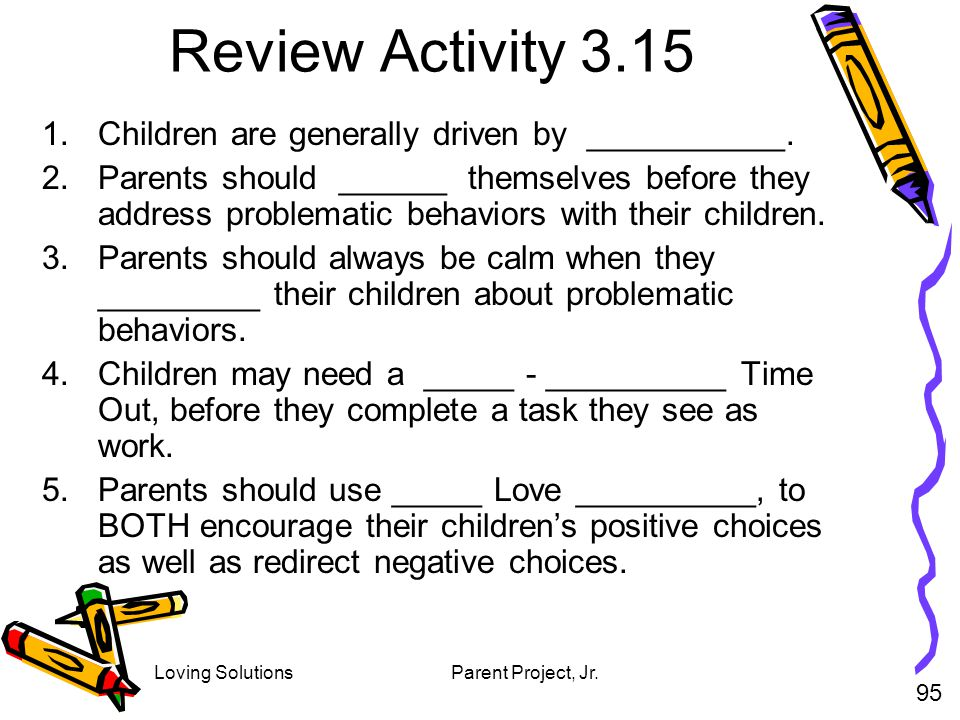 Review Activity 3.15 Children are generally driven by ___________.