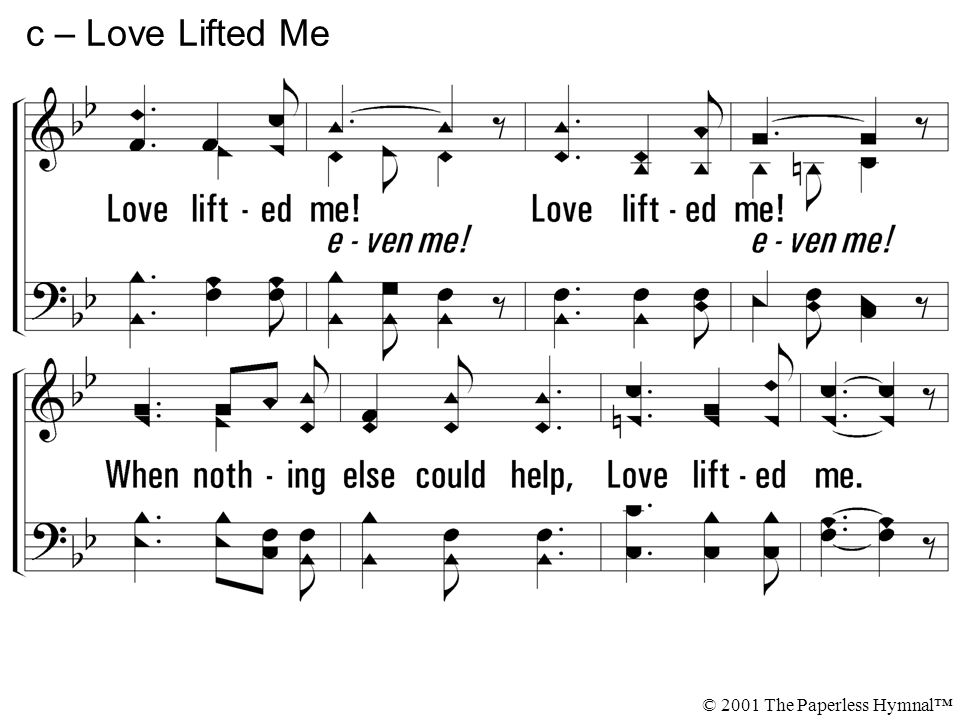 c – Love Lifted Me Love lifted me! When nothing else could help,