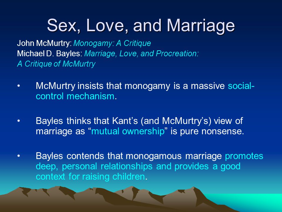 Sex, Love, and Marriage John McMurtry: Monogamy: A Critique. Michael D. Bayles: Marriage, Love, and Procreation: