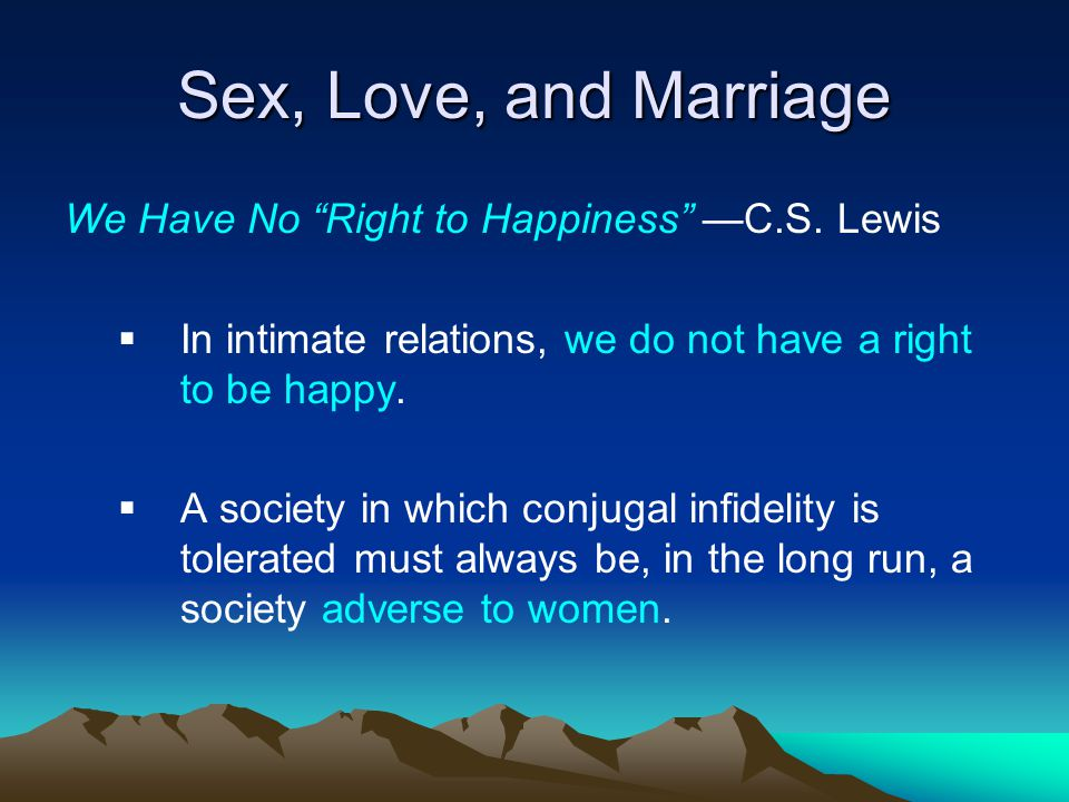 Sex, Love, and Marriage We Have No Right to Happiness —C.S. Lewis