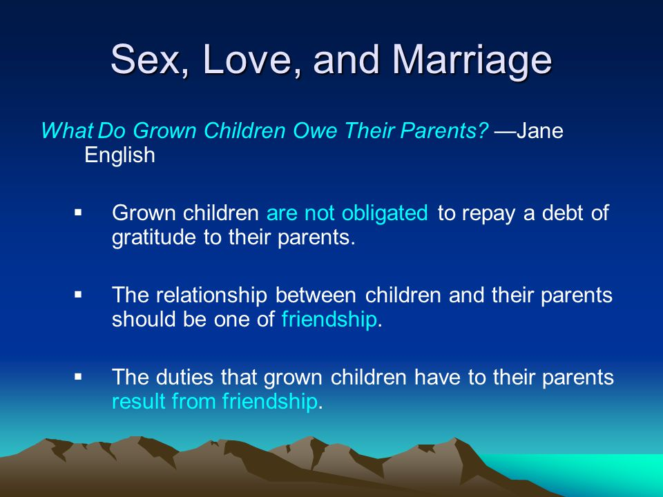 Sex, Love, and Marriage What Do Grown Children Owe Their Parents —Jane English.