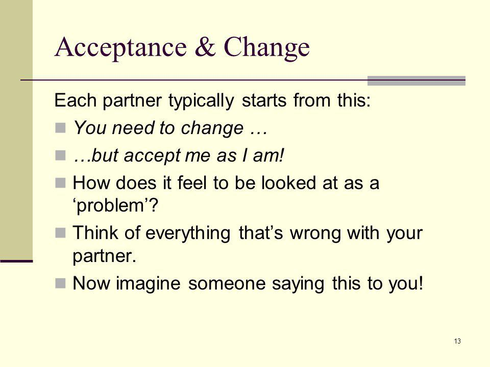 Acceptance & Change Each partner typically starts from this: