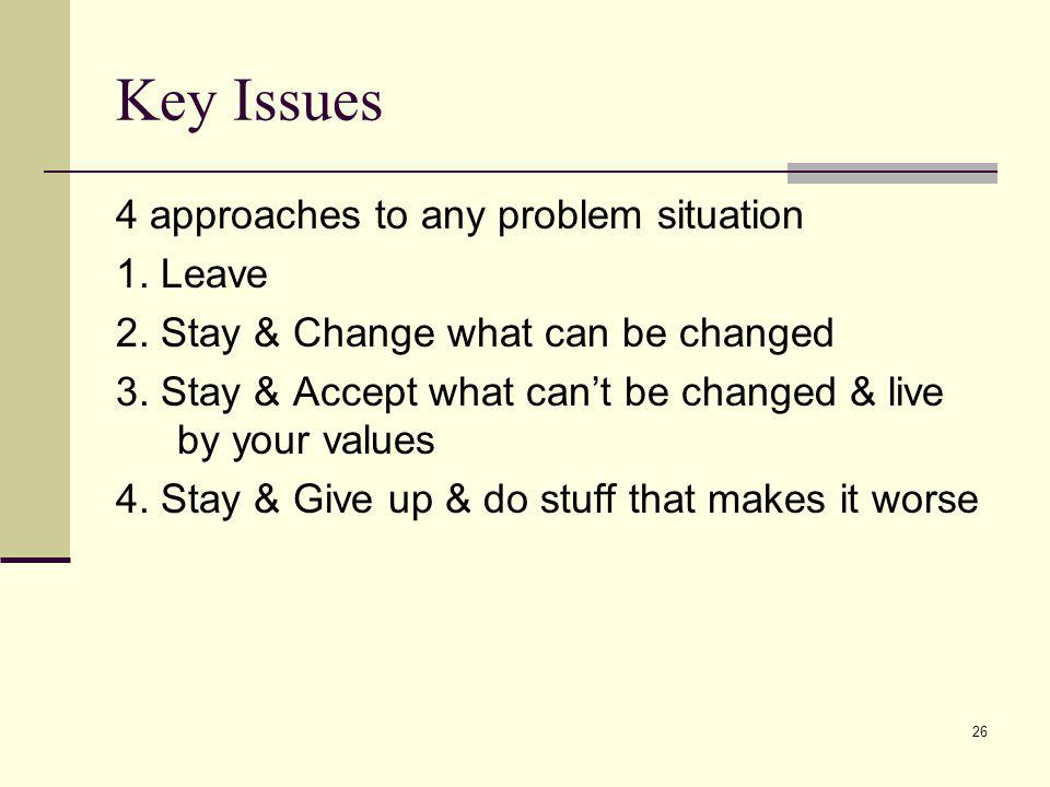 Key Issues 4 approaches to any problem situation 1. Leave
