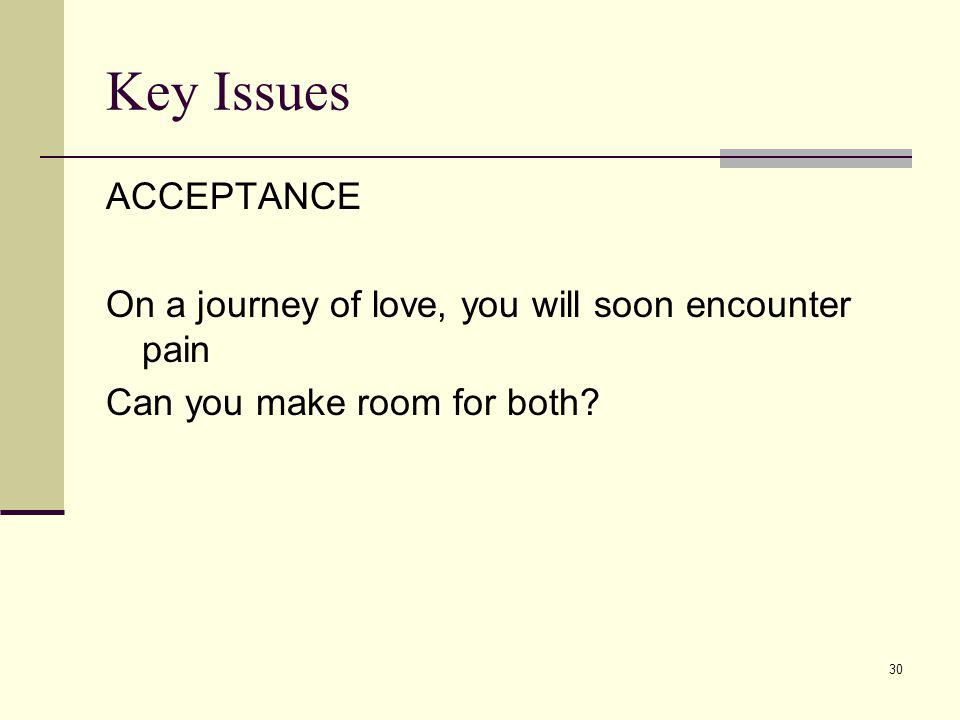 Key Issues ACCEPTANCE. On a journey of love, you will soon encounter pain.