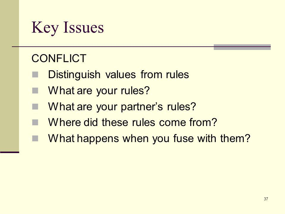 Key Issues CONFLICT Distinguish values from rules What are your rules