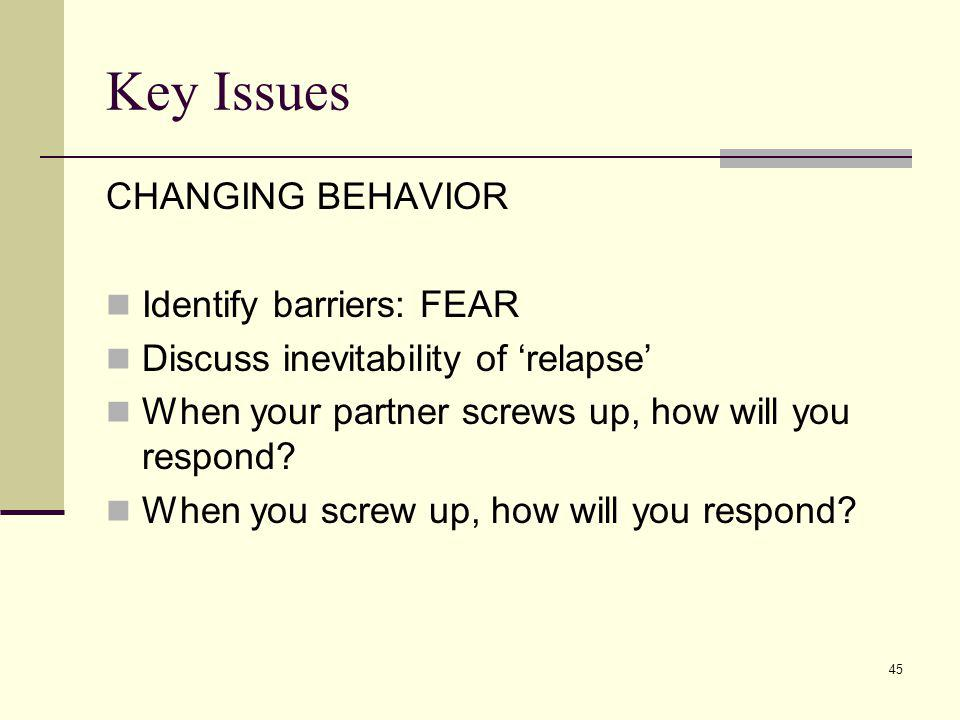 Key Issues CHANGING BEHAVIOR Identify barriers: FEAR