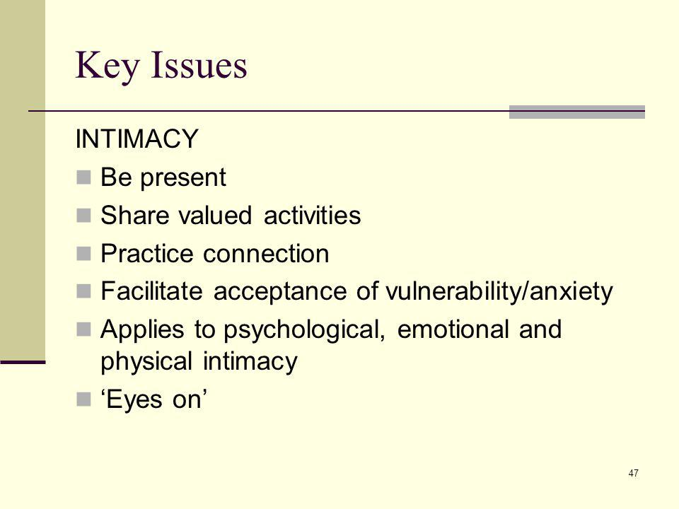 Key Issues INTIMACY Be present Share valued activities
