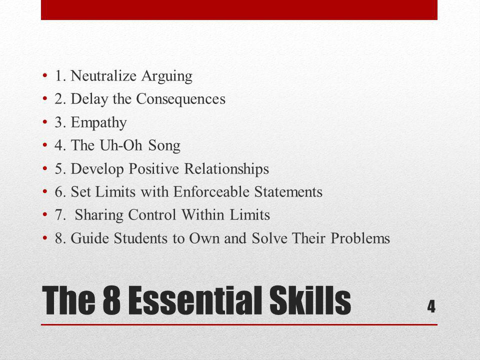 The 8 Essential Skills 1. Neutralize Arguing 2. Delay the Consequences
