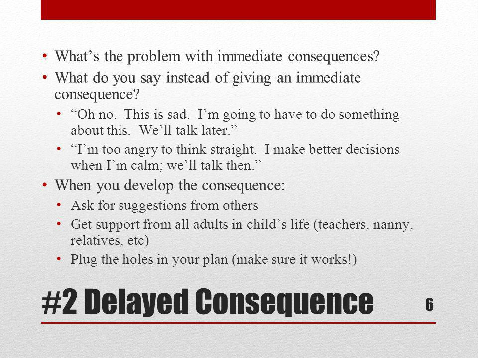 #2 Delayed Consequence What's the problem with immediate consequences