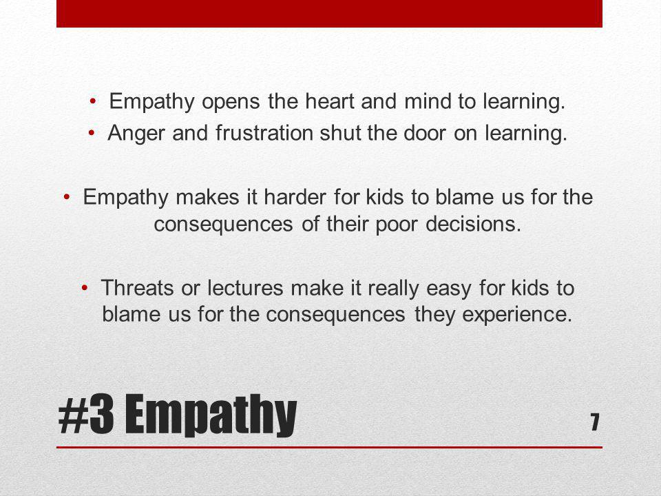 #3 Empathy Empathy opens the heart and mind to learning.