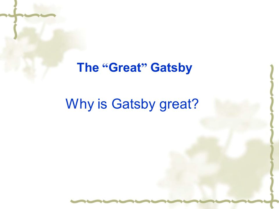 The Great Gatsby Why is Gatsby great