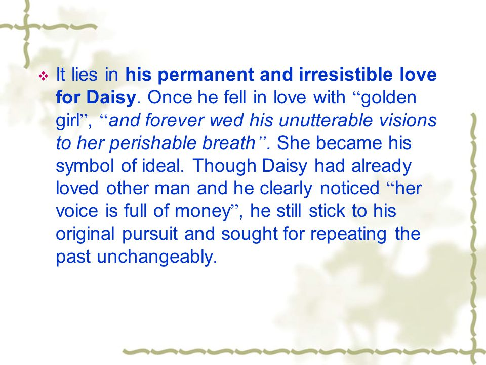 It lies in his permanent and irresistible love for Daisy