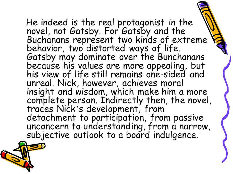 He indeed is the real protagonist in the novel, not Gatsby