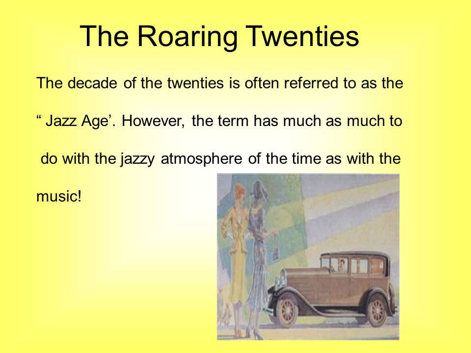 The Roaring Twenties The decade of the twenties is often referred to as the. Jazz Age'. However, the term has much as much to.