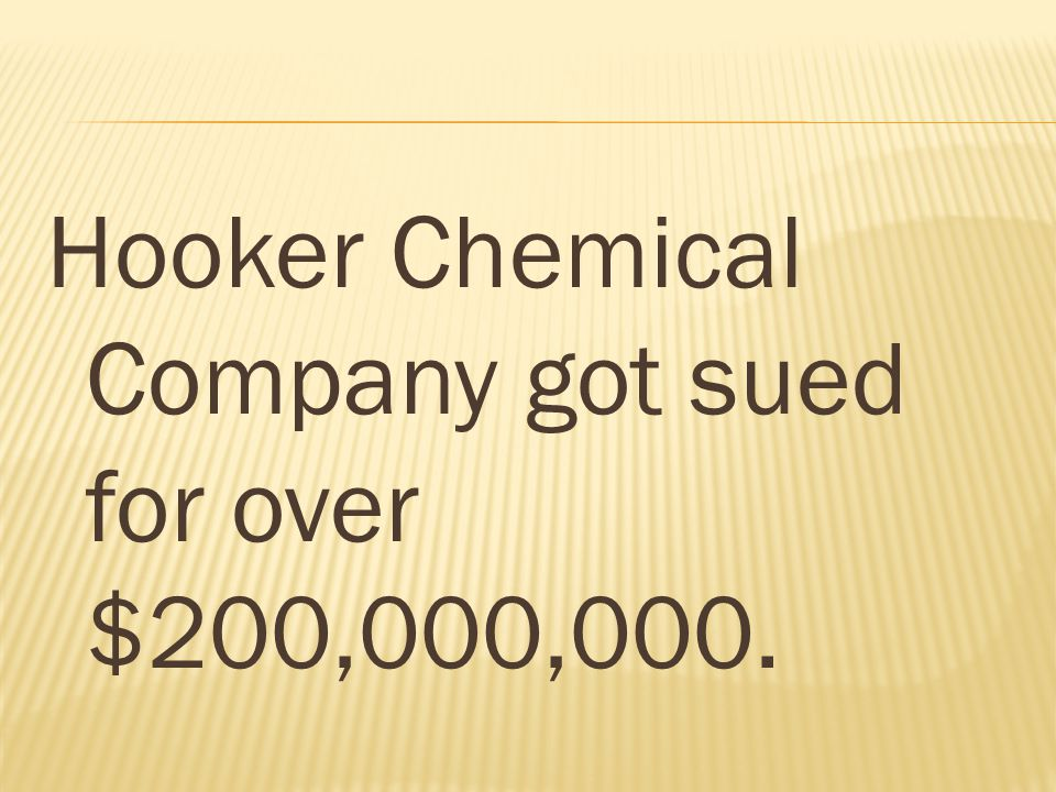 Hooker Chemical Company got sued for over $200,000,000.