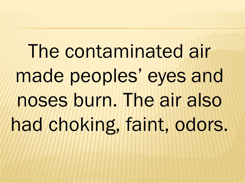 The contaminated air made peoples' eyes and noses burn