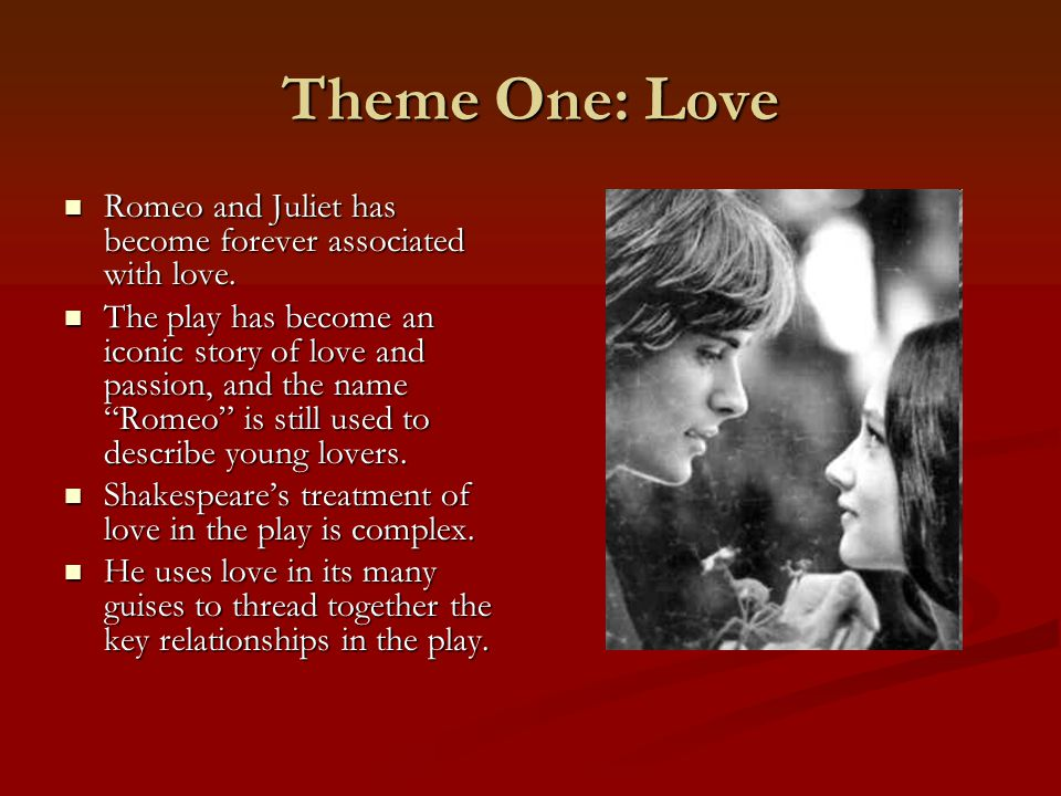 Theme One: Love Romeo and Juliet has become forever associated with love.