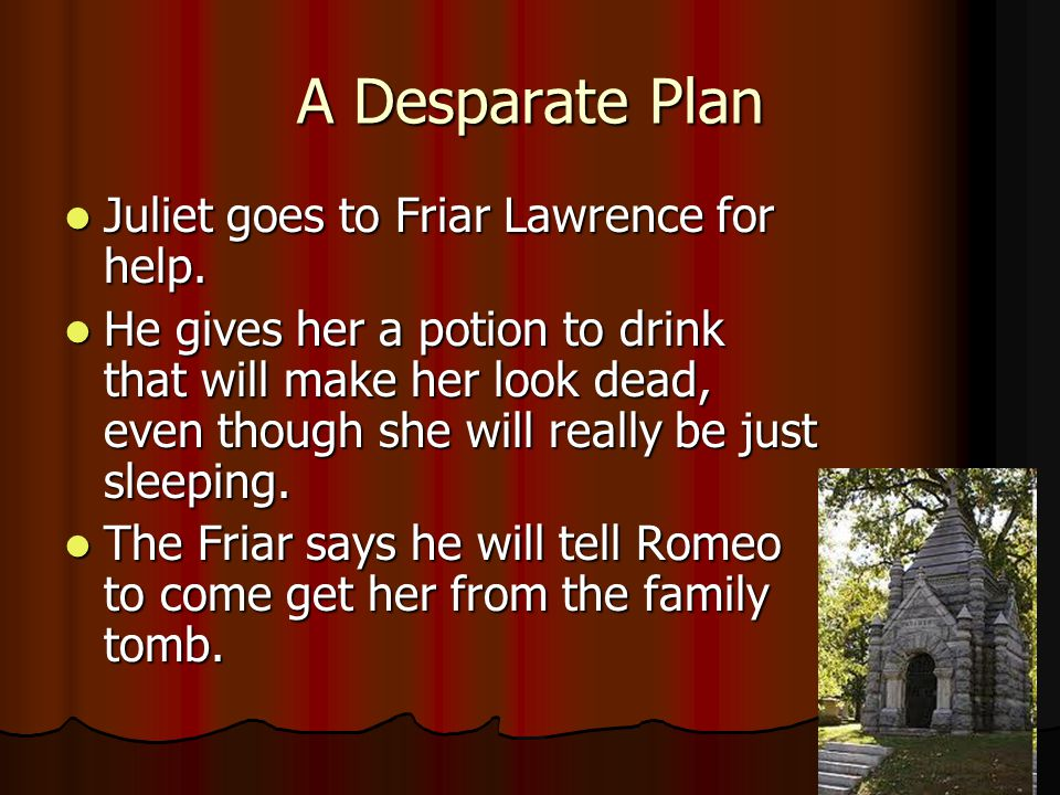 A Desparate Plan Juliet goes to Friar Lawrence for help.