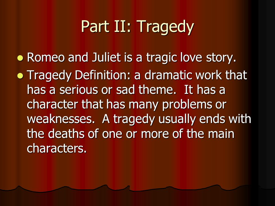 Part II: Tragedy Romeo and Juliet is a tragic love story.