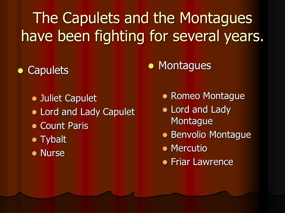 The Capulets and the Montagues have been fighting for several years.