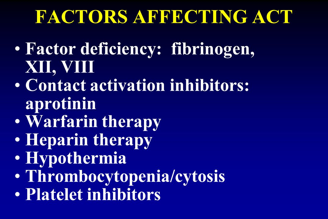 FACTORS AFFECTING ACT Factor deficiency: fibrinogen, XII, VIII