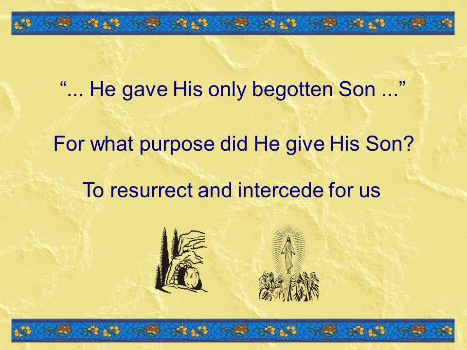 ... He gave His only begotten Son ...