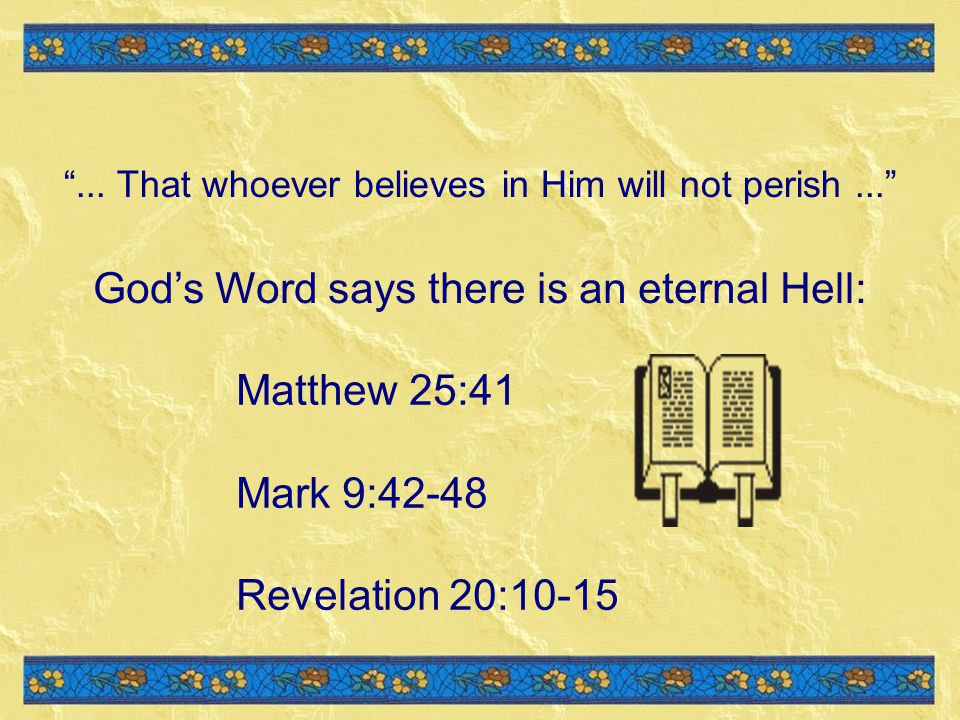 God's Word says there is an eternal Hell: