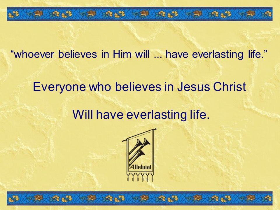 Everyone who believes in Jesus Christ
