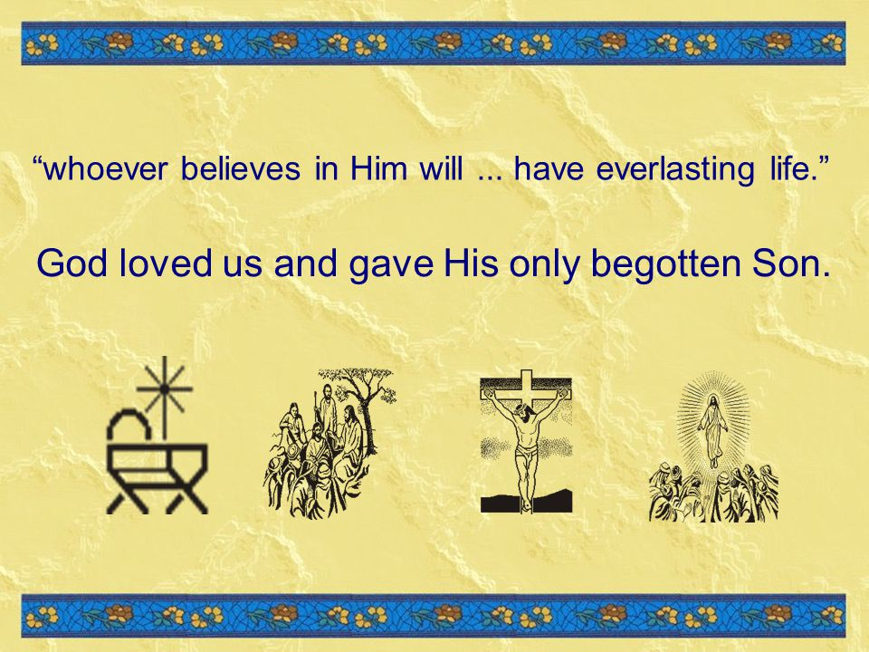 God loved us and gave His only begotten Son.