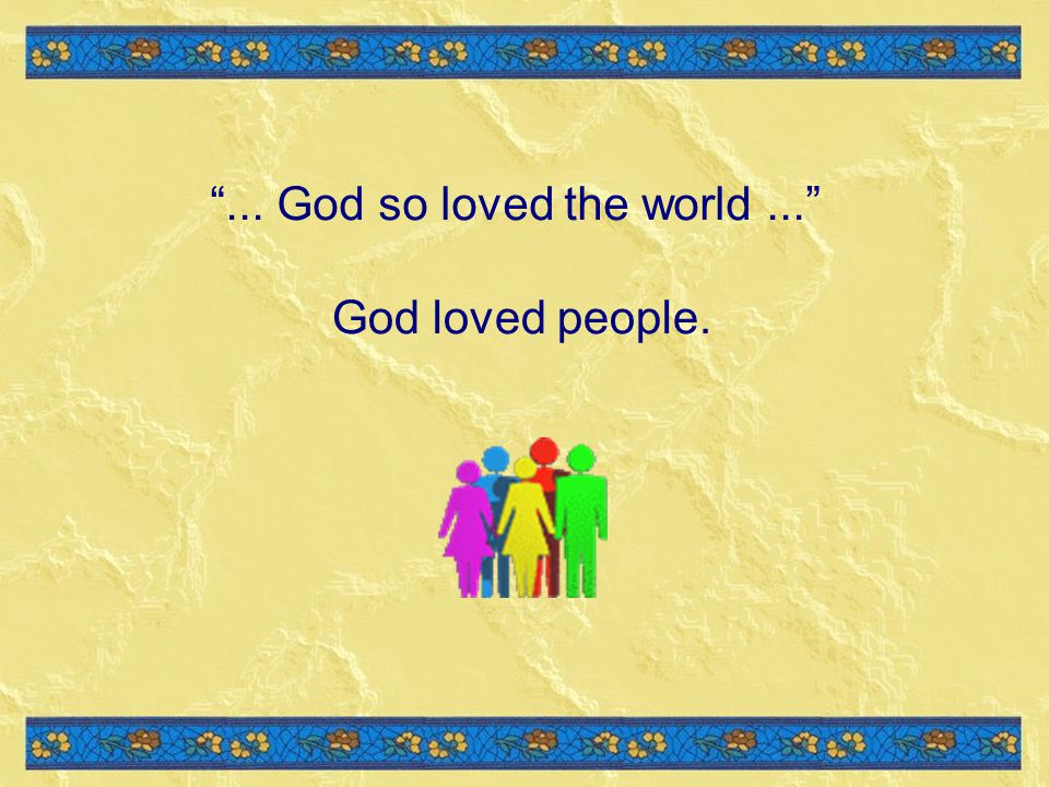 ... God so loved the world ...
