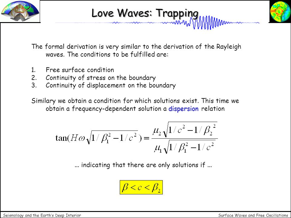 Love Waves: Trapping The formal derivation is very similar to the derivation of the Rayleigh waves. The conditions to be fulfilled are: