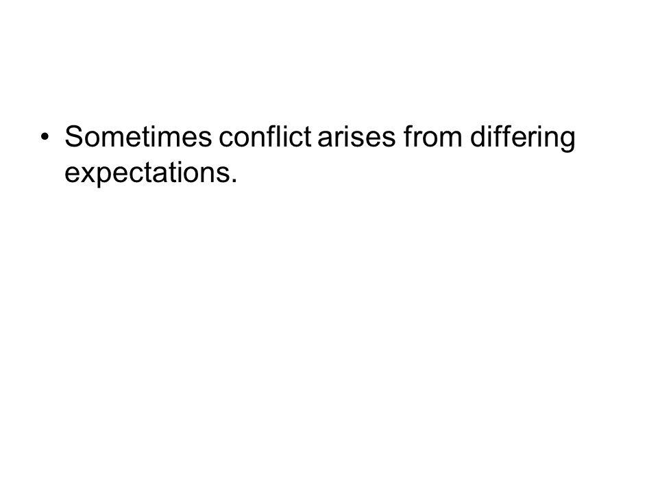Sometimes conflict arises from differing expectations.