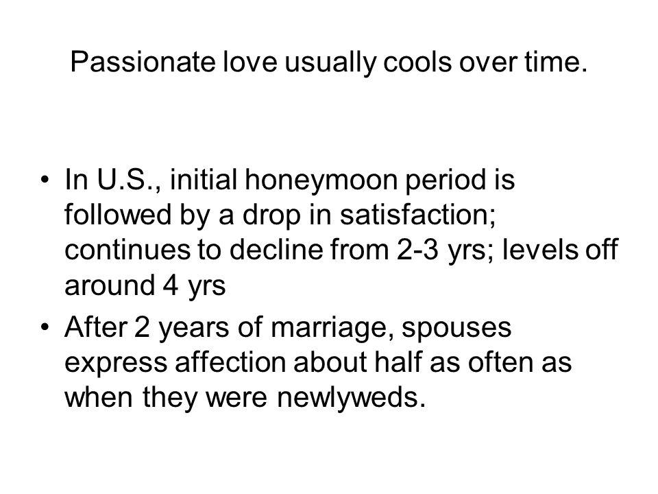 Passionate love usually cools over time.